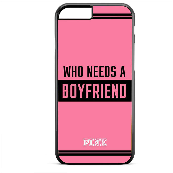 Pink Who Needs A Boyfried Phonecase For Iphone 4/4S Iphone 5/5S Iphone 5C Iphone 6 Iphone 6S Iphone 6 Plus Iphone 6S Plus