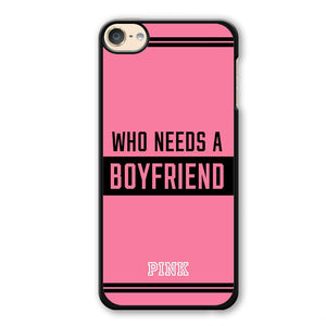 Pink Who Needs A Boyfried Phonecase Cover Case For Apple Ipod 4 Ipod 5 Ipod 6