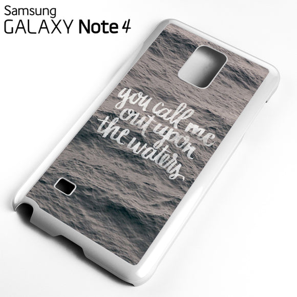 You Call Me Out Upon The Waters - Samsung Galaxy Note 4 Case - Tatumcase