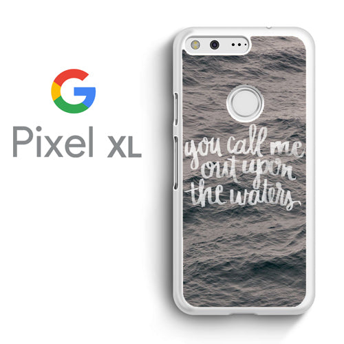 You Call Me Out Upon The Waters - Google Pixel XL Case - Tatumcase