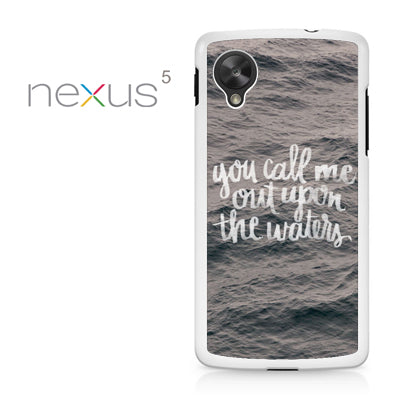 You Call Me Out Upon The Waters - Nexus 5 Case - Tatumcase
