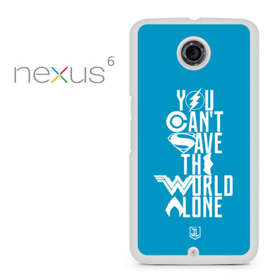 You Cant Save The World Alone JL - Nexus 6 Case - Tatumcase