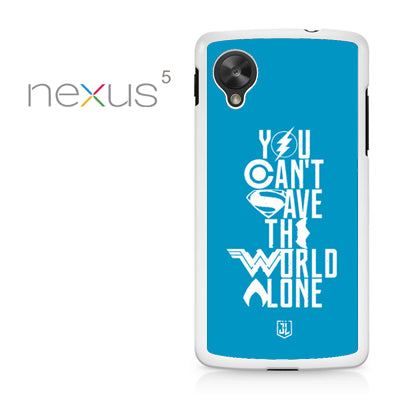 You Cant Save The World Alone JL - Nexus 5 Case - Tatumcase