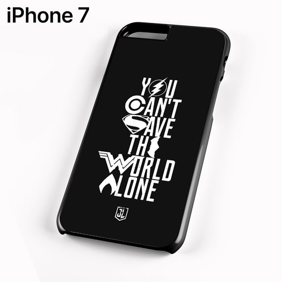 You Cant Save The World Alone Justice League - iPhone 7 Case - Tatumcase