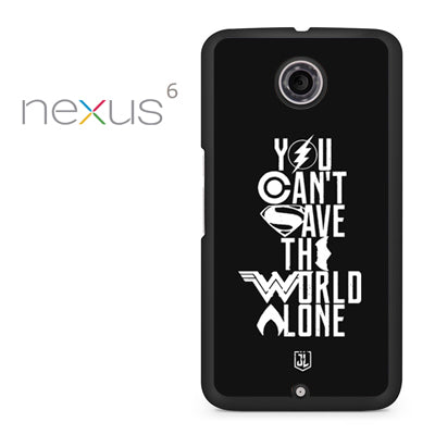 You Cant Save The World Alone Justice League - Nexus 6 Case - Tatumcase