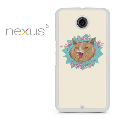You Cant Sit with us (2) - Nexus 6 Case - Tatumcase