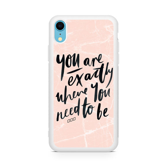 You are exactly where you need to be,Custom Phone Case, iPhone XR Case, Tatumcase