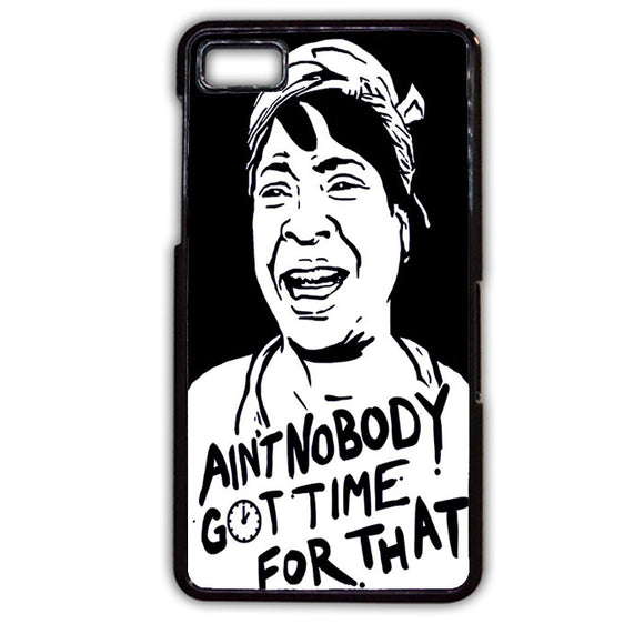 Aint Nobody Got Time For That TATUM-400 Blackberry Phonecase Cover For Blackberry Q10, Blackberry Z10 - tatumcase