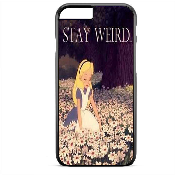 Alice In Wonderland Stay Weird Phonecase For Iphone 4/4S Iphone 5/5S Iphone 5C Iphone 6 Iphone 6S Iphone 6 Plus Iphone 6S Plus