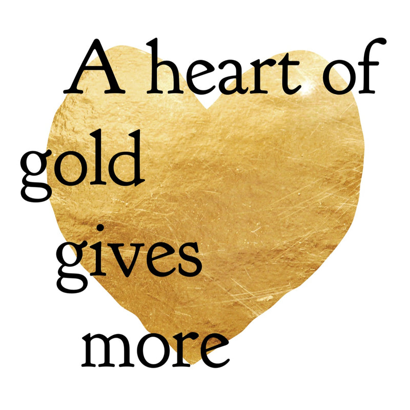 A heart of gold gives more