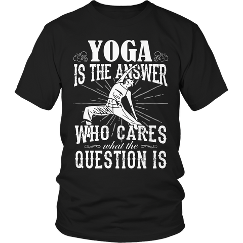 Limited Edition - Yoga is The Answer, Who Cares What the Question Is?
