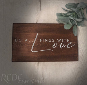 Wood Sign ~ Do All Things With Love