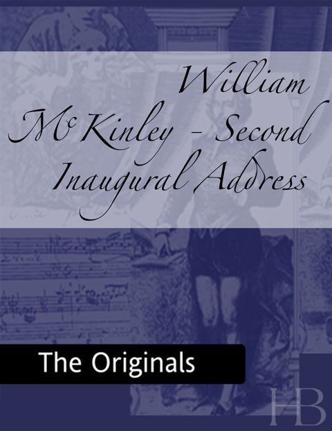 William McKinley - Second Inaugural Address