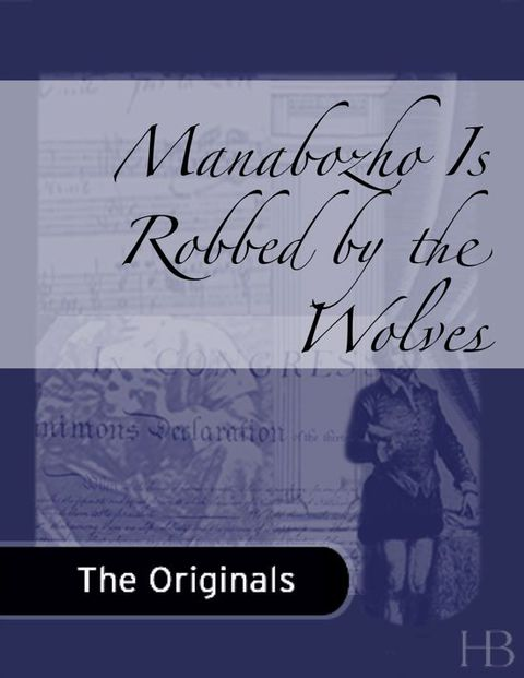 Manabozho Is Robbed by the Wolves