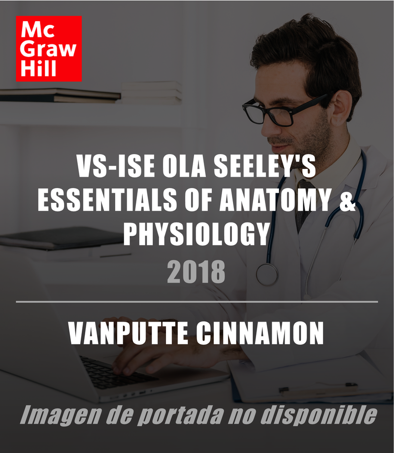 VS-ISE OLA SEELEY'S ESSENTIALS OF ANATOMY & PHYSIOLOGY
