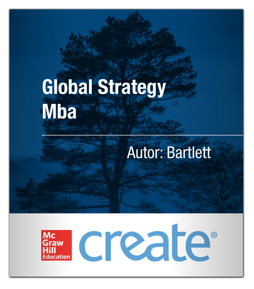 Create: Global Strategy Mba BARTLETT 9781308419428 McGraw-Hill