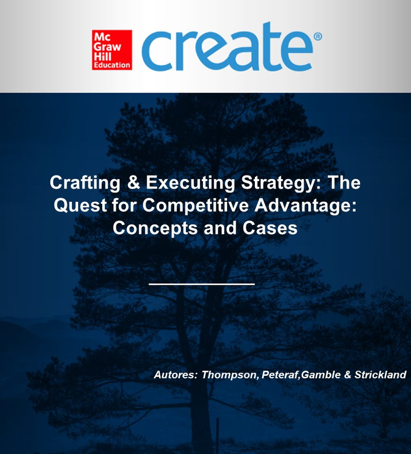 Create-Crafting & Executing Strategy: The Quest for Competitive Advantage: Concepts and Cases