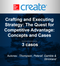 Create: Crafting and Executing Strategy: The Quest for Competitive Advantage: Concepts and Cases