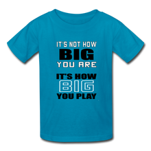 IT'S NOT HOW BIG YOU ARE (kids) - turquoise