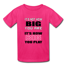 IT'S NOT HOW BIG YOU ARE (kids) - fuchsia