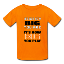 IT'S NOT HOW BIG YOU ARE (kids) - orange