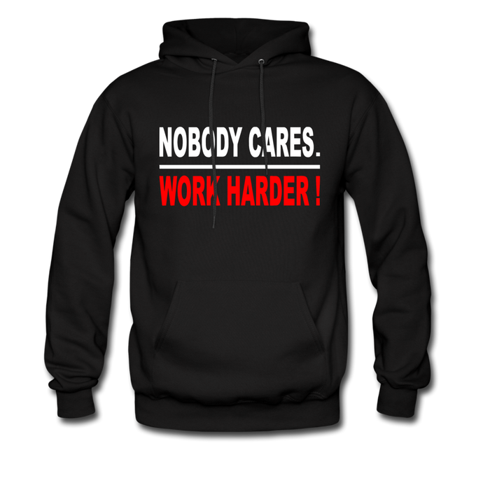Nobody Cares-Work Harder Hoodie - black