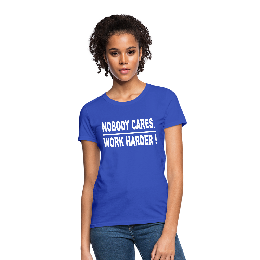 Nobody Cares. Work Harder! (Women's cut) - royal blue