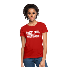 Nobody Cares. Work Harder! (Women's cut) - red