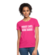 Nobody Cares. Work Harder! (Women's cut) - fuchsia