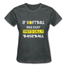 If Softball Was Easy-They'd Call It Baseball - deep heather
