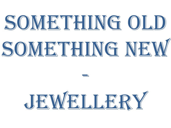 Something Old Something New - Jewellery