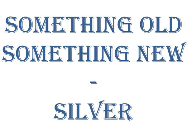Something Old Something New - Silver