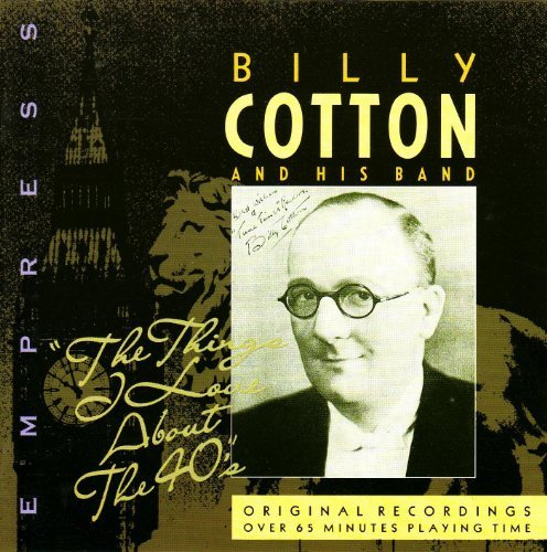 Billy Cotton & His Band - The Things I Love About the 40s CD