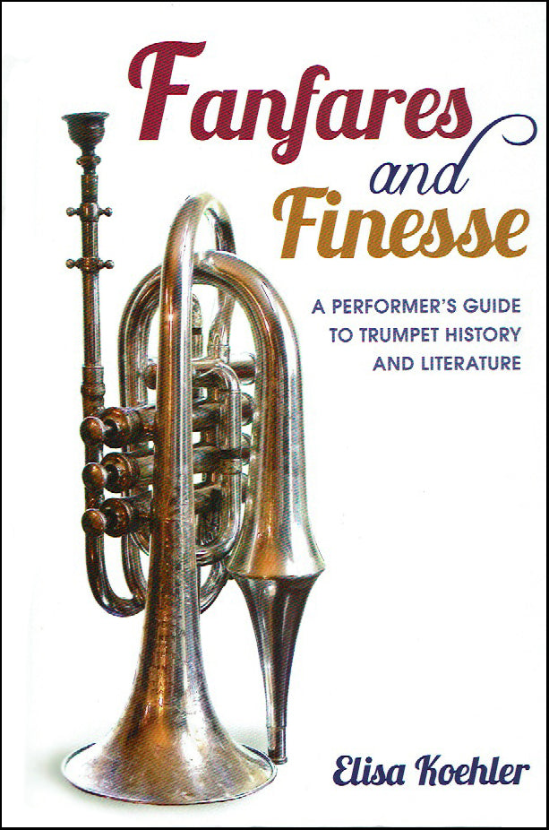 Fanfares and Finesse: A Performer's Guide to Trumpet History and Literature