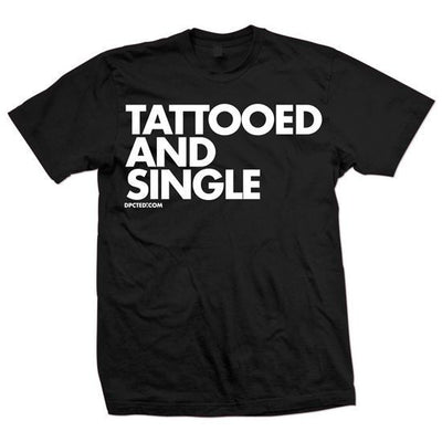 "Unisex ""Tattooed and Single"" Tee by Dpcted Apparel (Black) - InkedShop - 1"