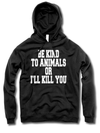 "Unisex ""Be Kind To Animals Or I'll Kill You"" Pullover Hoodie By The T-Shirt Whore (Black) - InkedShop - 1"