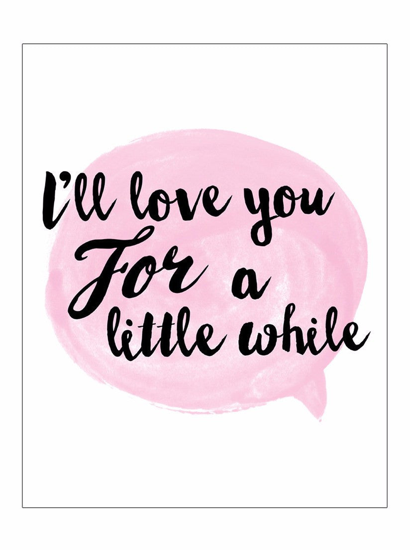 I'll Love You For A Little While Print (pink) - www.inkedshop.com