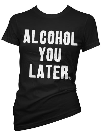 Women's Alcohol You Later Tee by Pinky Star