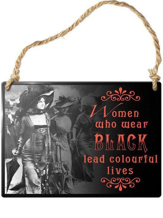 Women Who Wear Black Sign by Alchemy of England