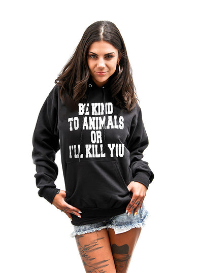 Unisex Be Kind To Animals Or I'll Kill You Pullover Hoodie By The T-Shirt Whore