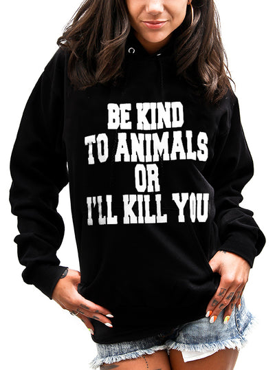 "Unisex ""Be Kind To Animals Or I'll Kill You"" Pullover Hoodie By The T-Shirt Whore (Black)"