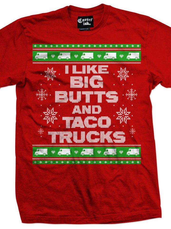 "Men's ""I Like Big Butts and Taco Trucks"" Ugly Christmas Sweater Tee by Cartel Ink (More Options) - www.inkedshop.com"