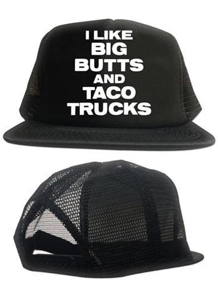 I Like Big Butts and Taco Trucks Trucker Hat by Cartel Ink