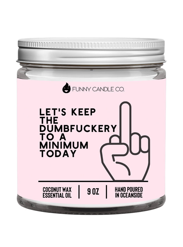 Let's Keep The Dumbf*ckery To A Minimum Candle