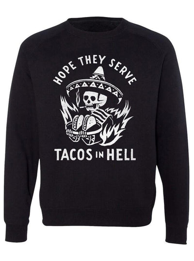 "Unisex ""Hope They Serve Tacos In Hell"" Crewneck Sweatshirt by Pyknic (Black) - www.inkedshop.com"