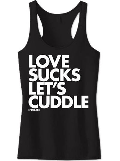 "Women's ""Love Sucks, Let's Cuddle"" Tank by Dpcted Apparel (Black) - InkedShop - 1"