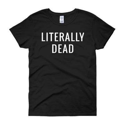 Women's Literally Dead Tee by Dirty Shirty