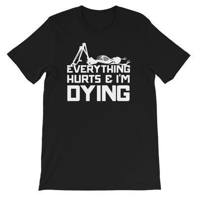 Unisex Everything Hurts & I'm Dying Tee by Dirty Shirty