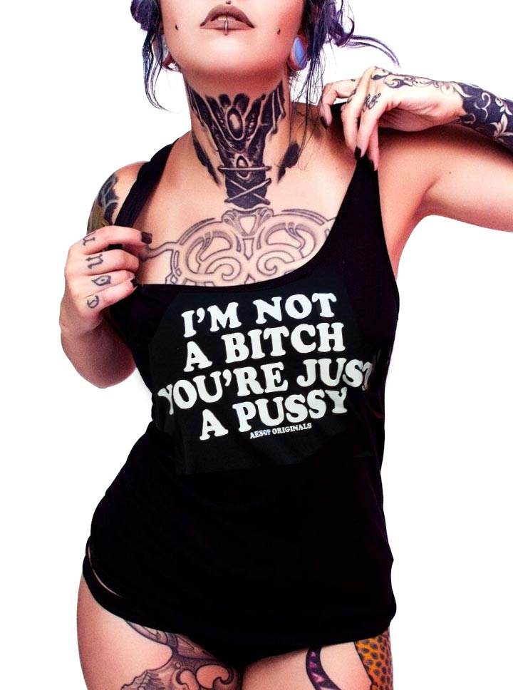 Women's I'm Not A Bitch You're Just a Pussy Tank by Aesop Originals