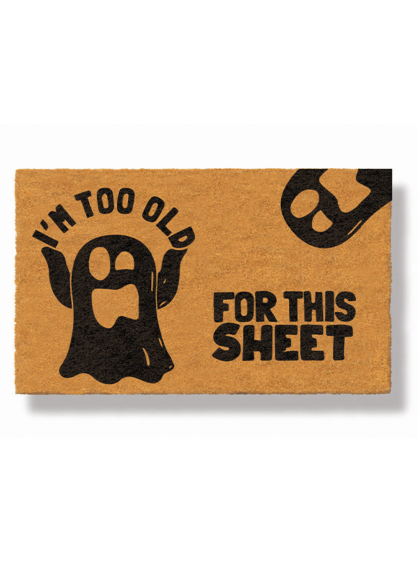 I'm Too Old For This Sheet Doormat by Funny Welcome